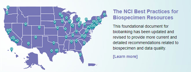 The NCI Best Practices for Biospecimen Resources. This foundational document for biobanking has been updated and revised to provide more current and detailed recommendations related to biospecimen and data quality.